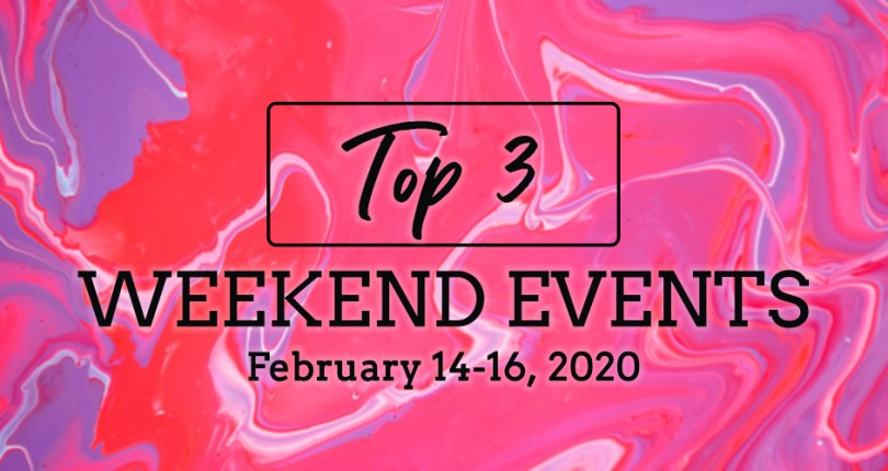 TOP 3 WEEKEND EVENTS: FEBRUARY 14-16, 2020
