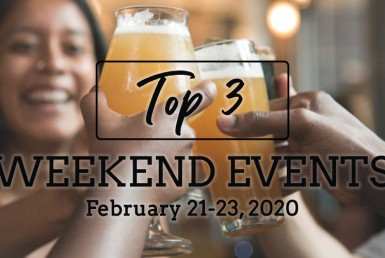 Top 3 Weekend Events February 21-23, 2020