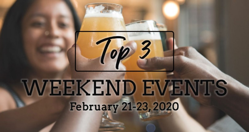 TOP 3 WEEKEND EVENTS: FEBRUARY 21-23, 2020