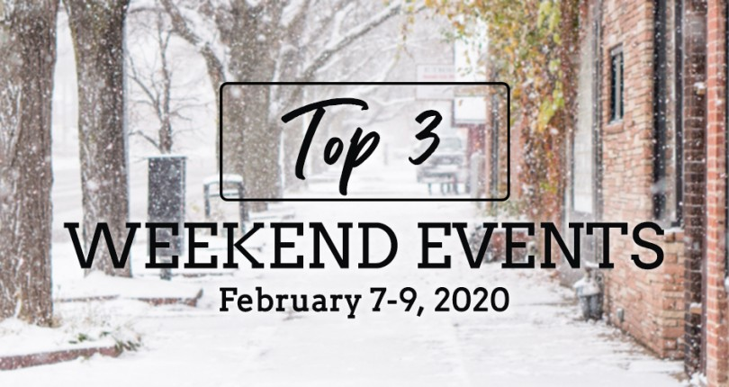 TOP 3 WEEKEND EVENTS: FEBRUARY 7-9, 2020