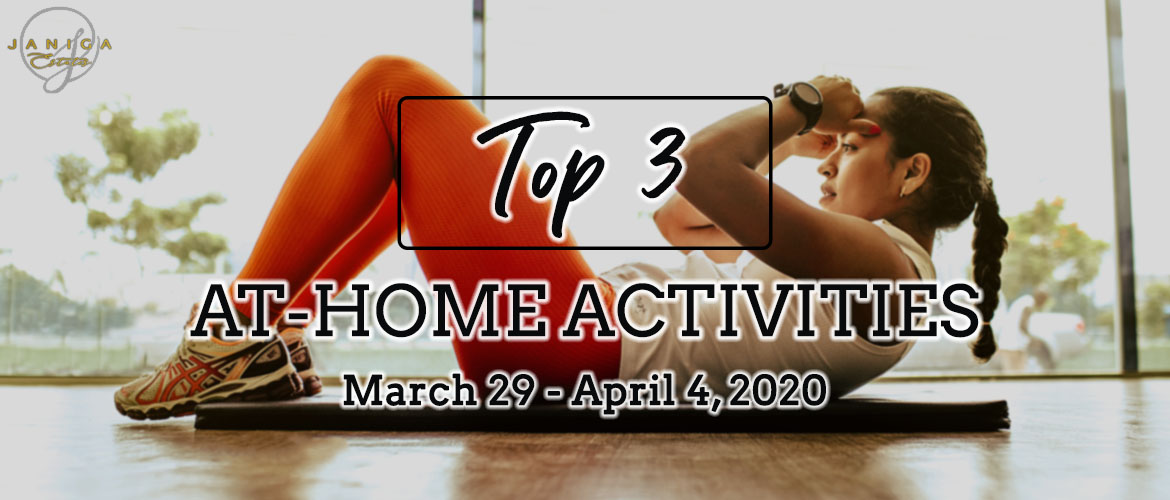 TOP 3 AT-HOME ACTIVITIES: MARCH 29 – APRIL 4, 2020