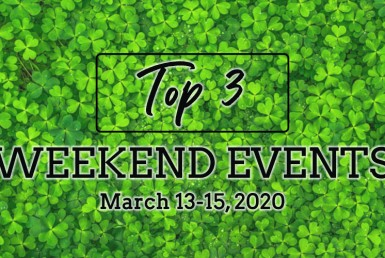 Top Three Weekend Events. March 13-15, 2020.