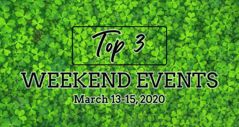 TOP 3 WEEKEND EVENTS: MARCH 13-15, 2020