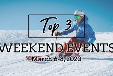 Top Three Weekend Events: March 6-8, 2020.