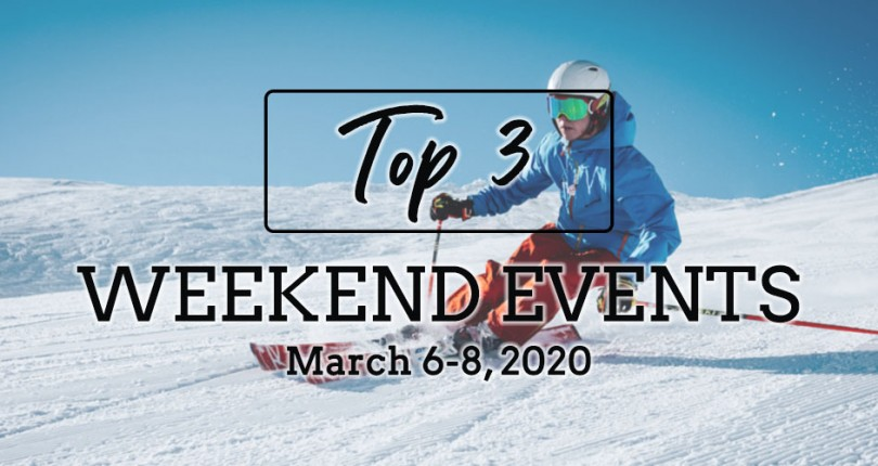 TOP 3 WEEKEND EVENTS: MARCH 6-8, 2020