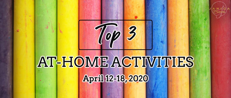 TOP 3 AT-HOME ACTIVITIES: APRIL 12-18, 2020