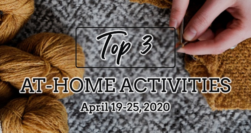TOP 3 AT-HOME ACTIVITIES: APRIL 19-25, 2020