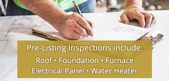 Pre-Listing Inspections include: Roof, Foundation, Furnace, Electrical Panel, Water Heater