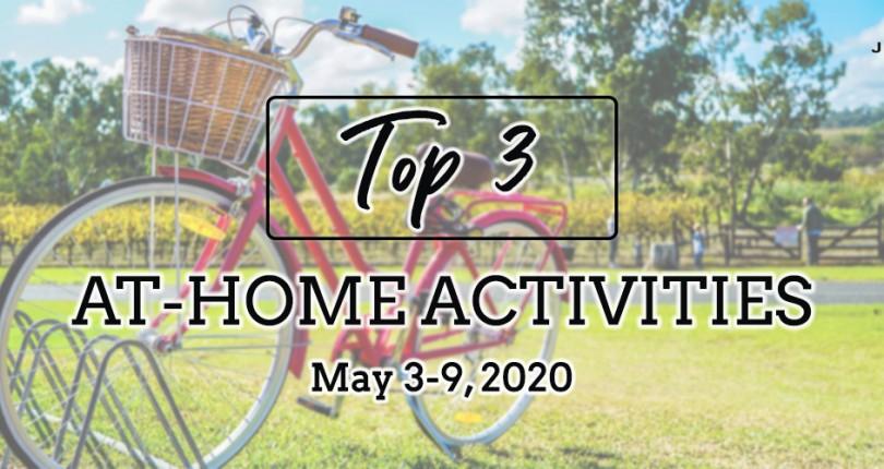 TOP 3 AT-HOME ACTIVITIES: MAY 3-9, 2020