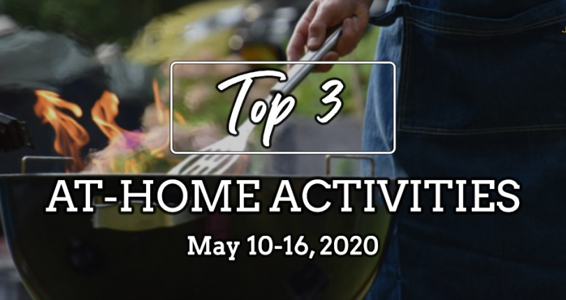 TOP 3 AT-HOME ACTIVITIES: MAY 10-16, 2020