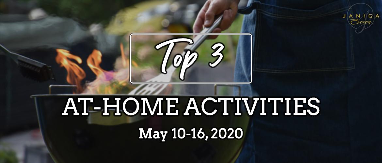 TOP 3 AT-HOME ACTIVITIES: MAY 10-16, 2020