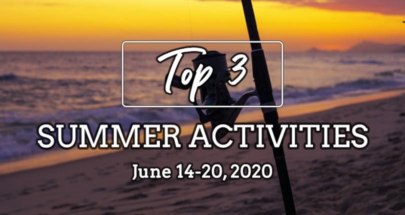 TOP 3 SUMMER ACTIVITIES: JUNE 14-20, 2020