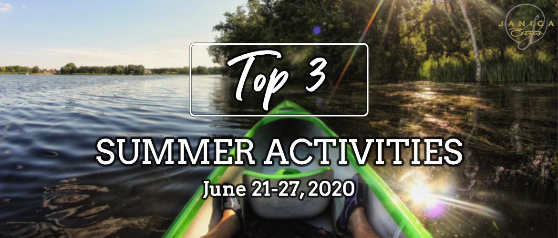 TOP 3 SUMMER ACTIVITIES: JUNE 21-27, 2020