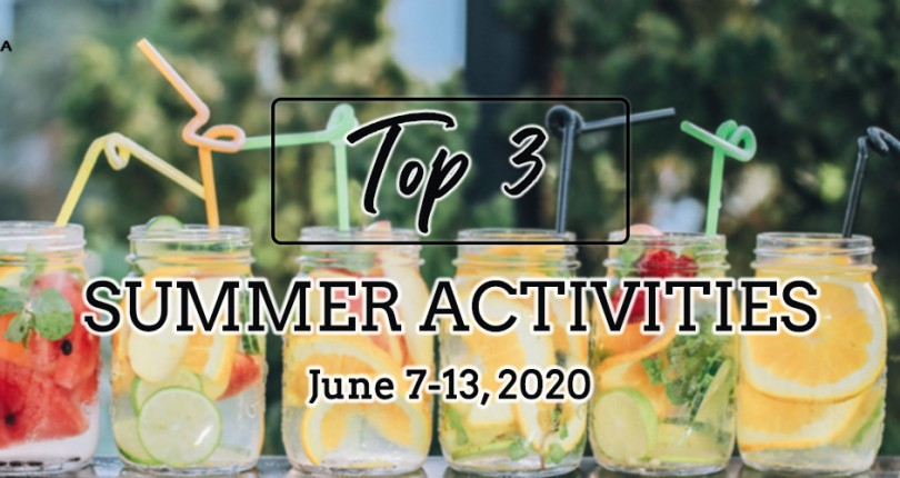 TOP 3 SUMMER ACTIVITIES: JUNE 7-13, 2020