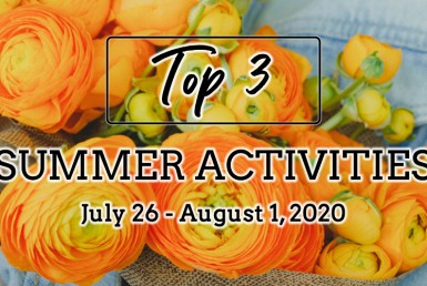 Top 3 Summer Activities: July 26 - August 1, 2020