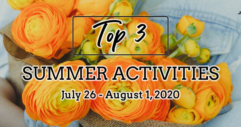 TOP 3 SUMMER ACTIVITIES: JULY 26 – AUGUST 1, 2020