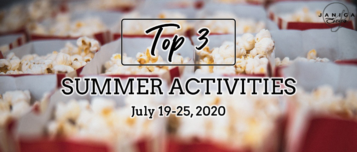 TOP 3 SUMMER ACTIVITIES: JULY 19-25, 2020