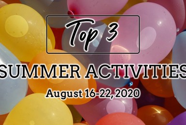 Top 3 Summer Activities: August 16-22, 2020.