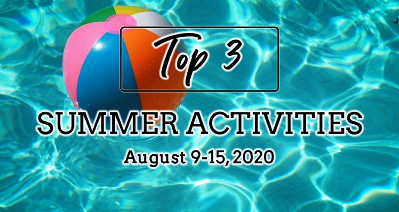 TOP 3 SUMMER ACTIVITIES: AUGUST 9-15, 2020