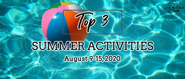 TOP 3 SUMMER ACTIVITIES: AUGUST 9-15, 2020