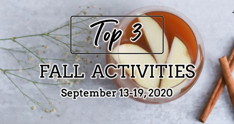 TOP 3 FALL ACTIVITIES: SEPTEMBER 13-19, 2020
