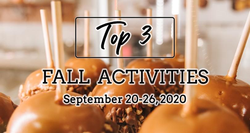 TOP 3 FALL ACTIVITIES: SEPTEMBER 20-26, 2020