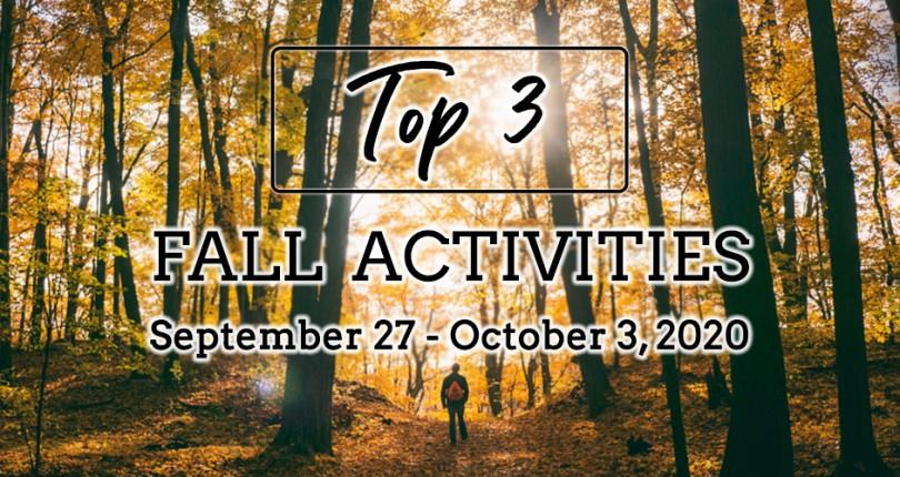 TOP 3 FALL ACTIVITIES: SEPTEMBER 27- OCTOBER 3, 2020
