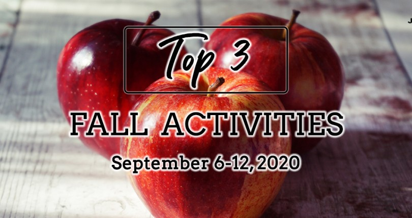 TOP 3 FALL ACTIVITIES: SEPTEMBER 6-12, 2020