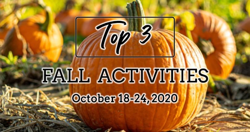 TOP 3 FALL ACTIVITIES: OCTOBER 18-24, 2020