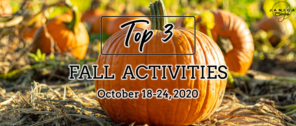 TOP 3 FALL ACTIVITIES: OCTOBER 18-24, 2020