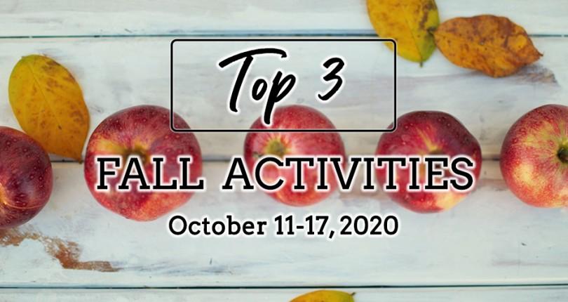 TOP 3 FALL ACTIVITIES: OCTOBER 11-17, 2020