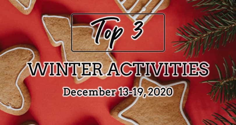 TOP 3 WINTER ACTIVITIES: DECEMBER 13-19, 2020