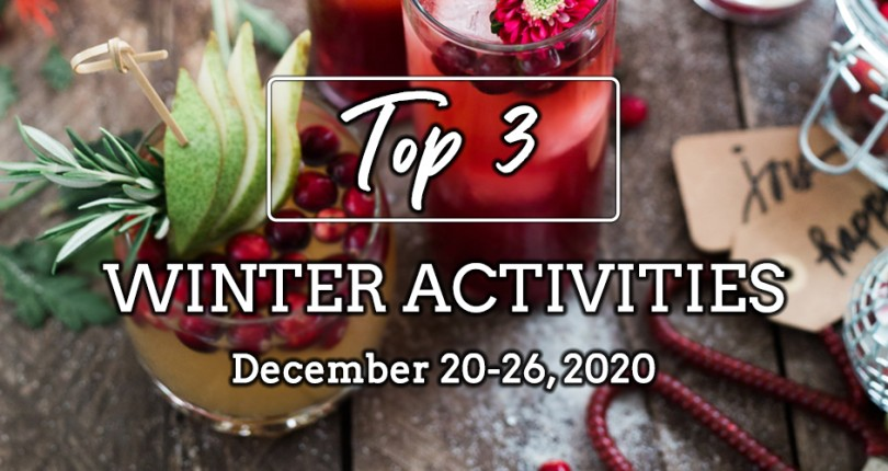 TOP 3 WINTER ACTIVITIES: DECEMBER 20-26, 2020