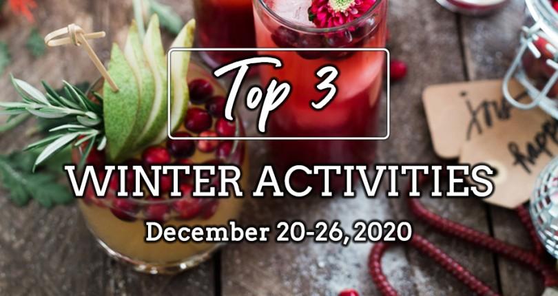 TOP 3 WINTER ACTIVITIES: DECEMBER 20-26, 2020