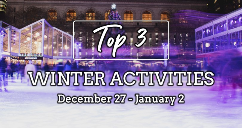 TOP 3 WINTER ACTIVITIES: December 27, 2020 – January 2, 2021