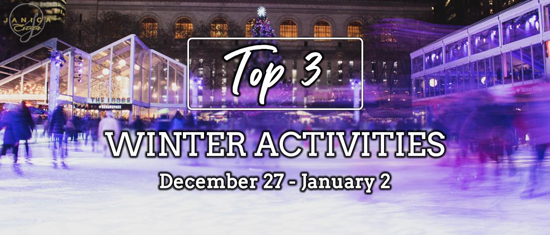 TOP 3 WINTER ACTIVITIES: December 27, 2020 – January 2, 2021